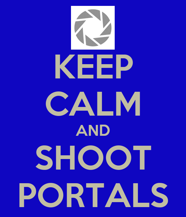 KEEP CALM AND SHOOT PORTALS