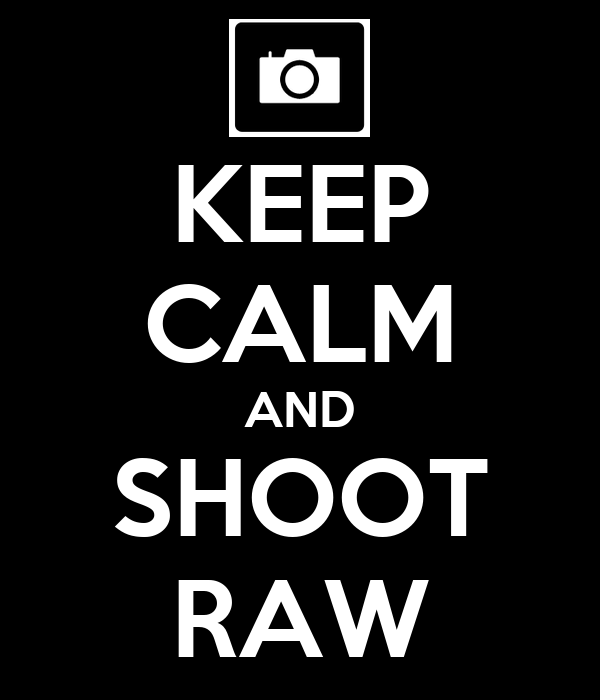 KEEP CALM AND SHOOT RAW