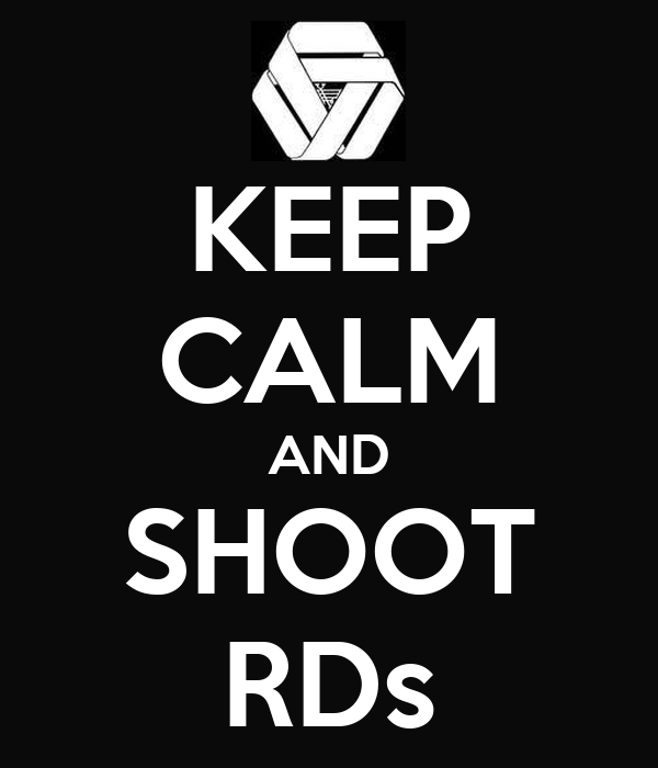 KEEP CALM AND SHOOT RDs