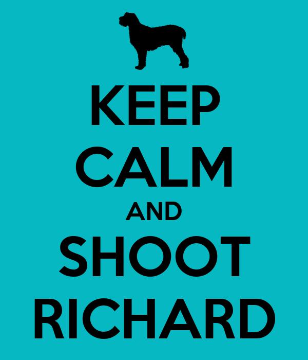 KEEP CALM AND SHOOT RICHARD