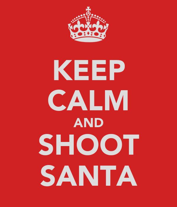 KEEP CALM AND SHOOT SANTA