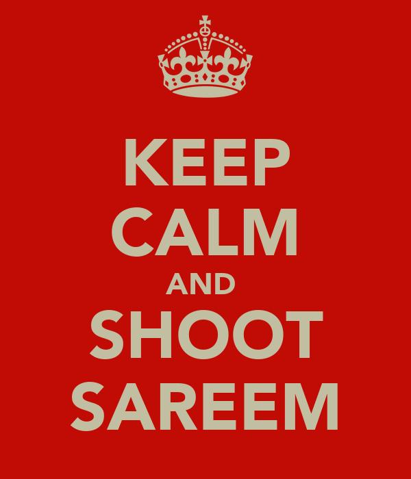 KEEP CALM AND  SHOOT SAREEM