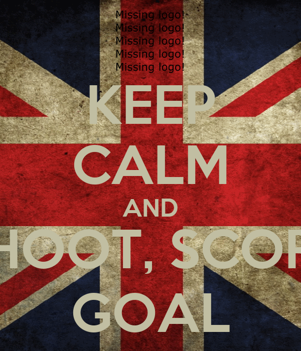 KEEP CALM AND SHOOT, SCORE GOAL