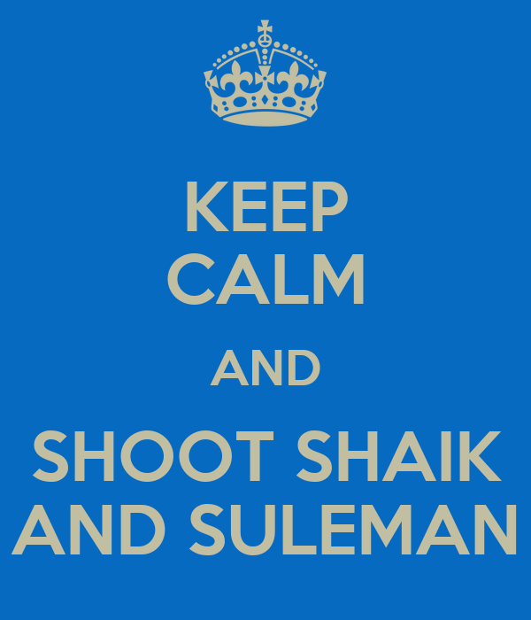 KEEP CALM AND SHOOT SHAIK AND SULEMAN