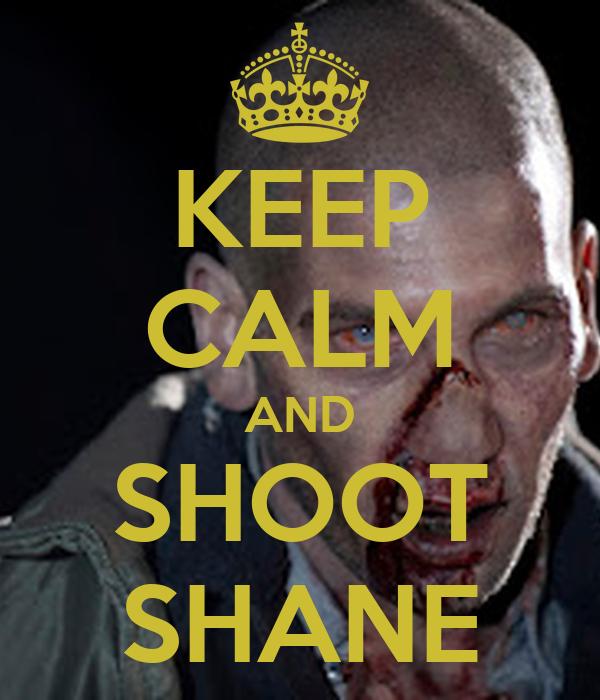 KEEP CALM AND SHOOT SHANE