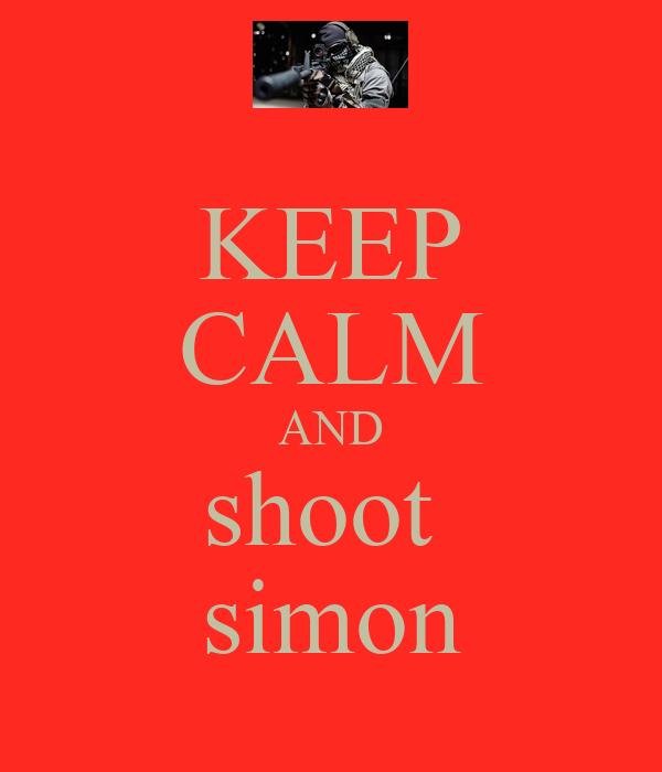 KEEP CALM AND shoot  simon