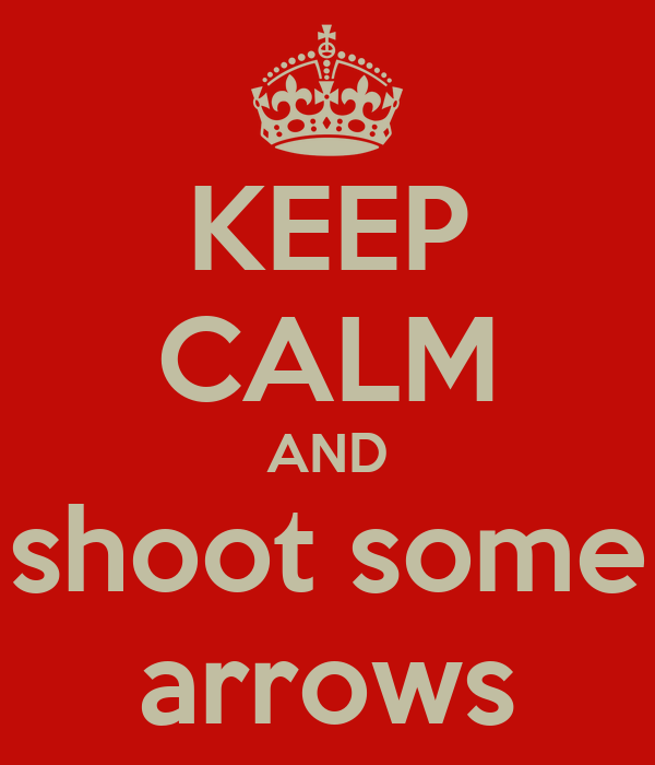 KEEP CALM AND shoot some arrows