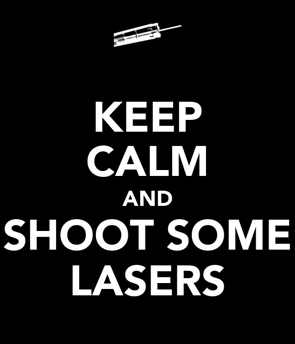 KEEP CALM AND SHOOT SOME LASERS