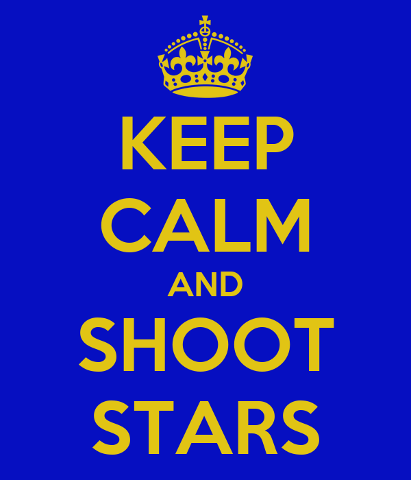 KEEP CALM AND SHOOT STARS