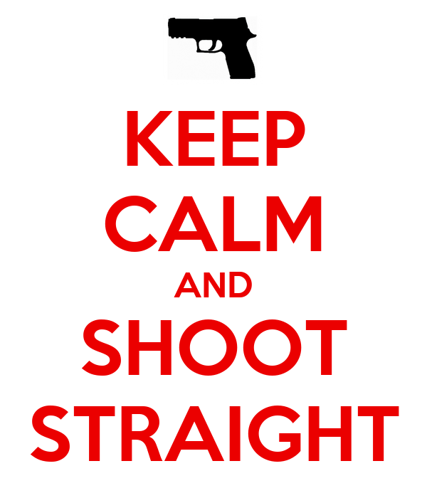KEEP CALM AND SHOOT STRAIGHT