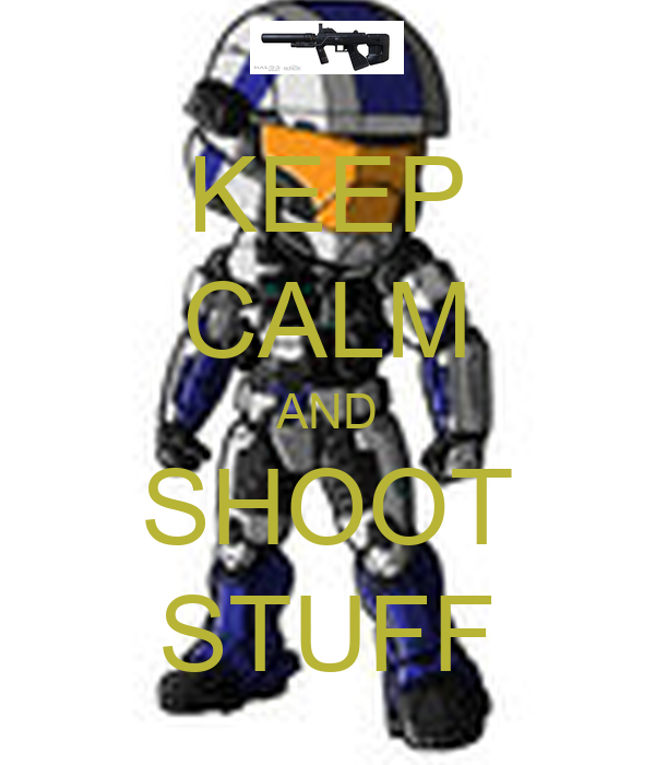 KEEP CALM AND SHOOT STUFF