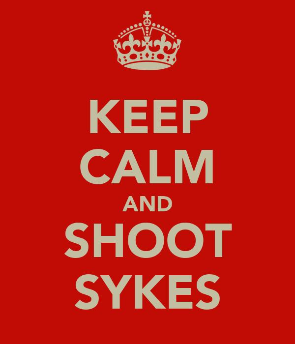 KEEP CALM AND SHOOT SYKES