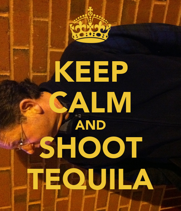 KEEP CALM AND SHOOT TEQUILA