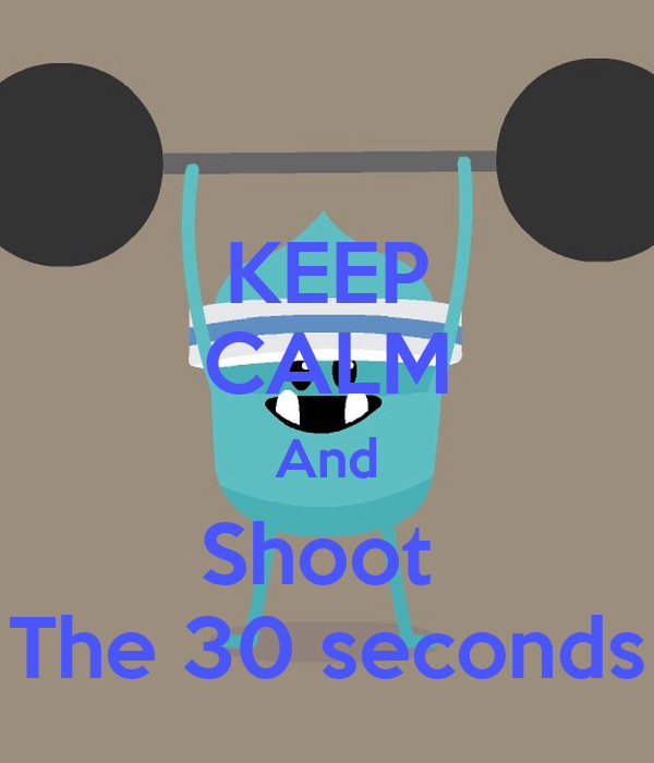 KEEP CALM And Shoot  The 30 seconds