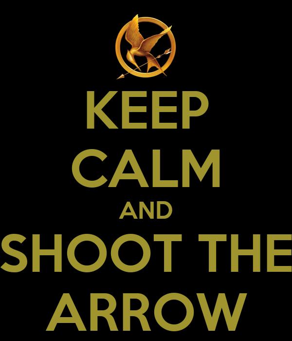 KEEP CALM AND SHOOT THE ARROW