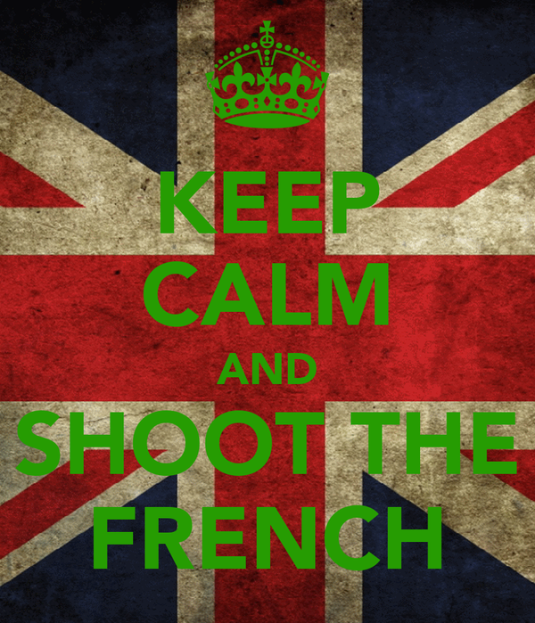 KEEP CALM AND SHOOT THE FRENCH