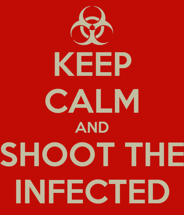 KEEP CALM AND SHOOT THE INFECTED
