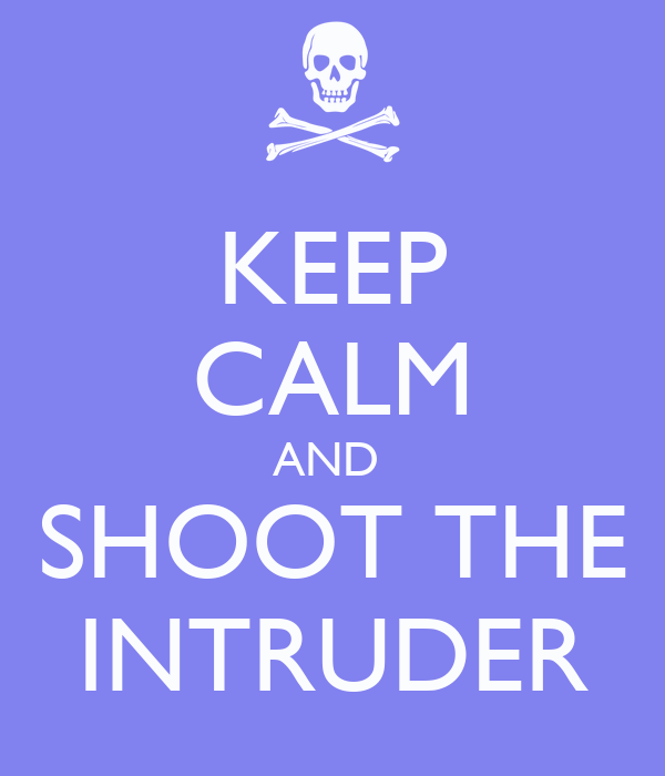 KEEP CALM AND  SHOOT THE INTRUDER