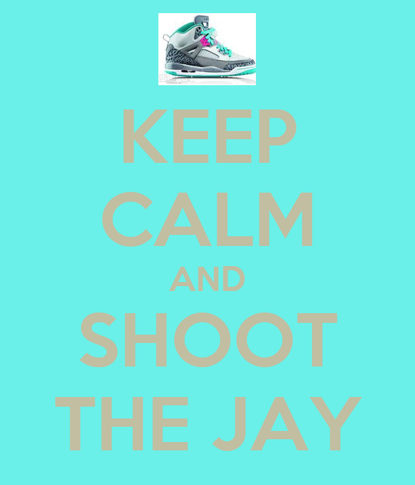 KEEP CALM AND SHOOT THE JAY