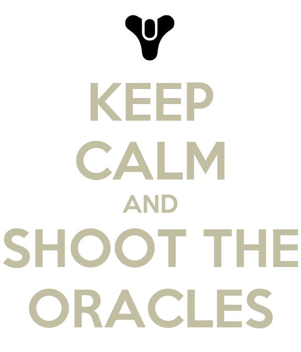 KEEP CALM AND SHOOT THE ORACLES