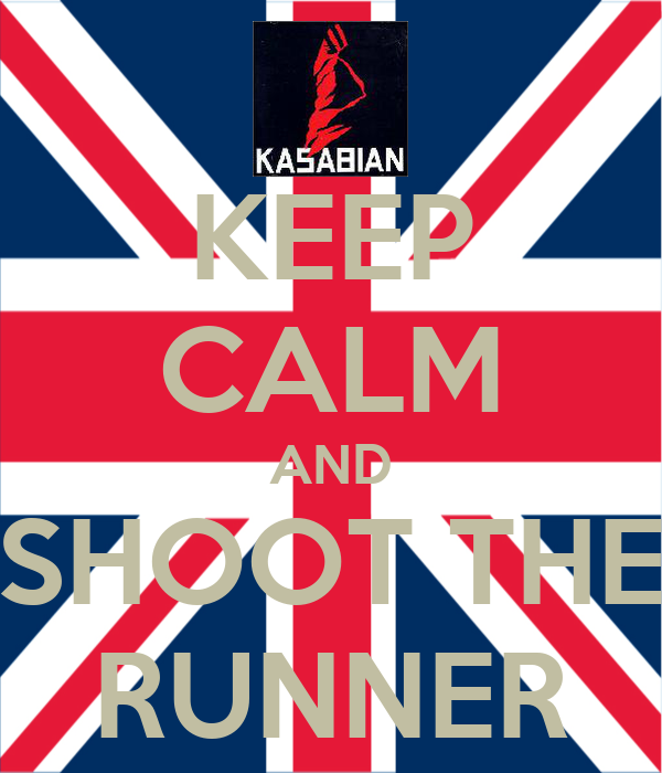 KEEP CALM AND SHOOT THE RUNNER