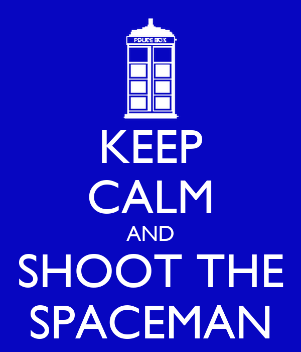 KEEP CALM AND SHOOT THE SPACEMAN