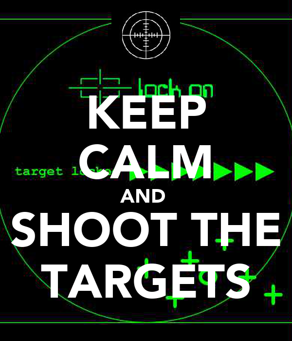 KEEP CALM AND  SHOOT THE TARGETS