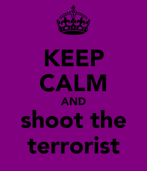 KEEP CALM AND shoot the terrorist