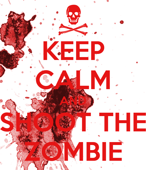 KEEP CALM AND SHOOT THE ZOMBIE
