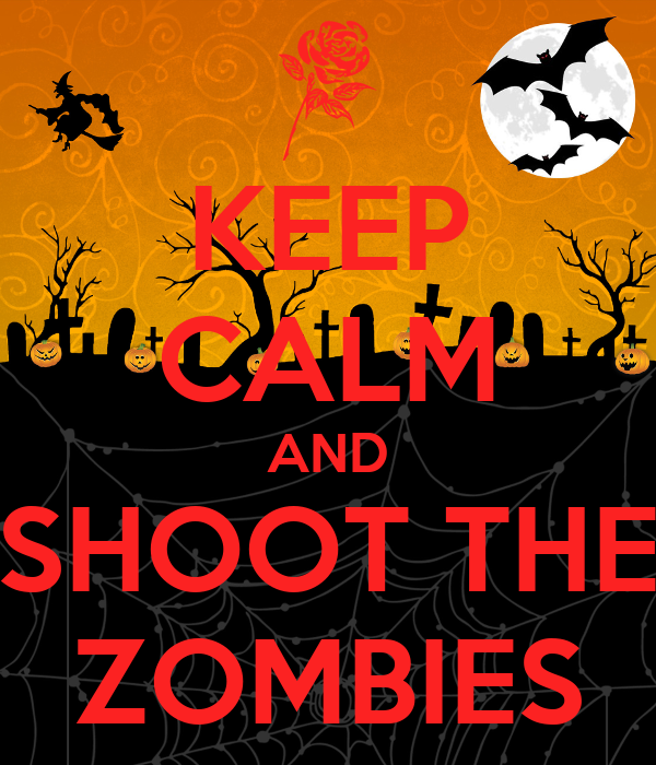 KEEP CALM AND SHOOT THE ZOMBIES