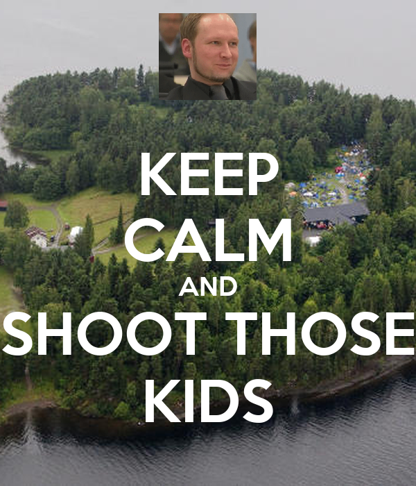 KEEP CALM AND SHOOT THOSE KIDS