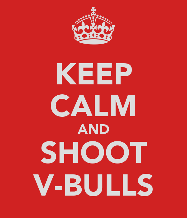 KEEP CALM AND SHOOT V-BULLS