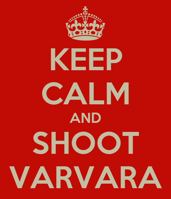 KEEP CALM AND SHOOT VARVARA
