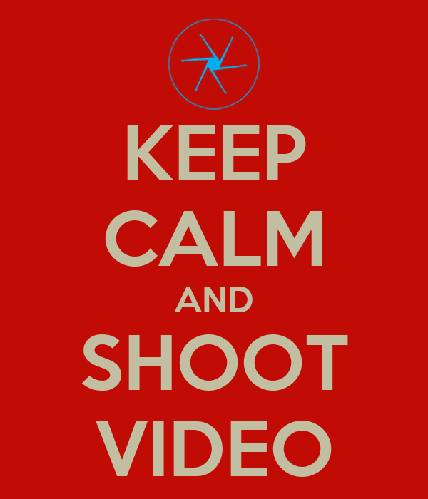 KEEP CALM AND SHOOT VIDEO