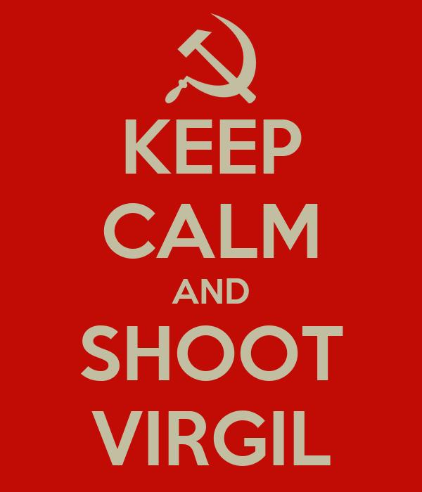 KEEP CALM AND SHOOT VIRGIL