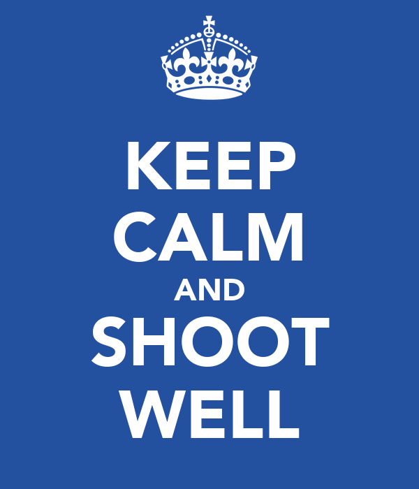 KEEP CALM AND SHOOT WELL