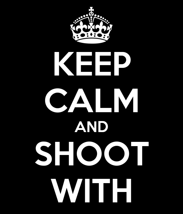 KEEP CALM AND SHOOT WITH