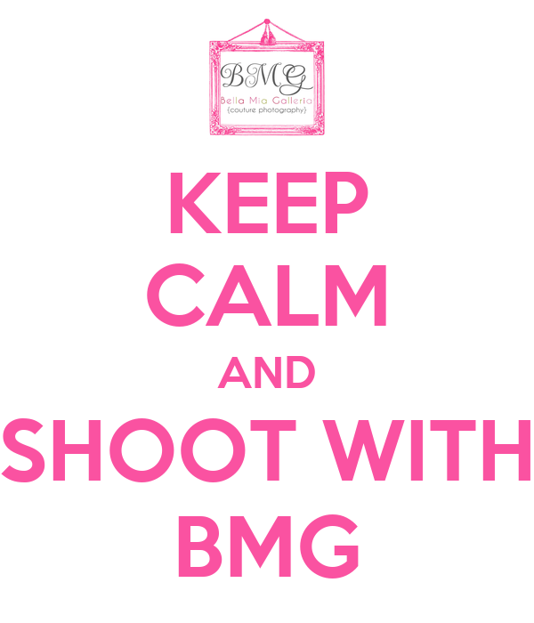 KEEP CALM AND SHOOT WITH BMG