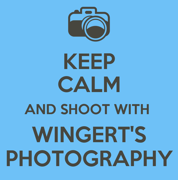 KEEP CALM AND SHOOT WITH  WINGERT'S PHOTOGRAPHY