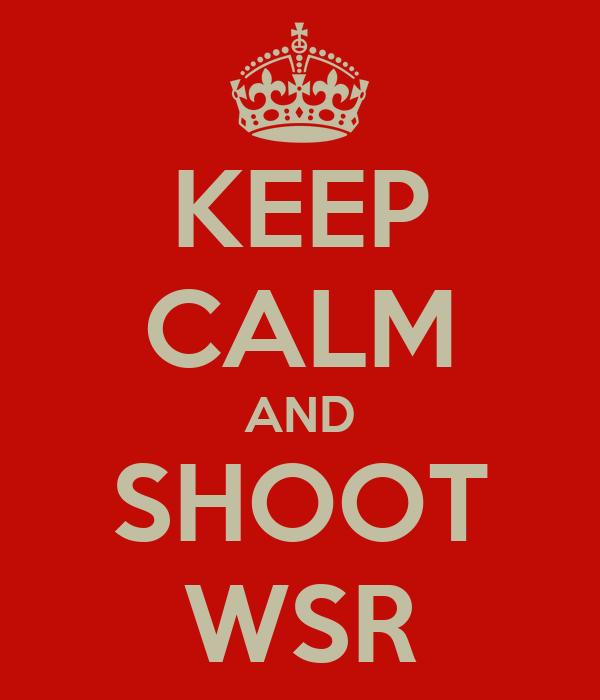 KEEP CALM AND SHOOT WSR