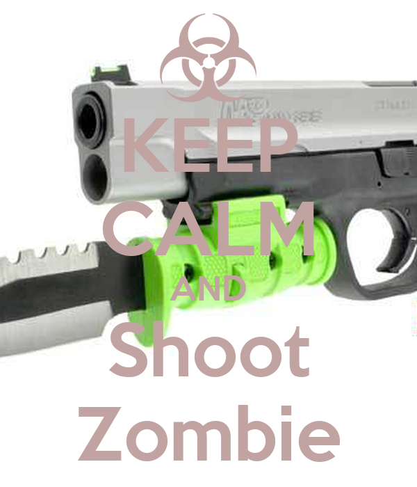 KEEP CALM AND Shoot Zombie