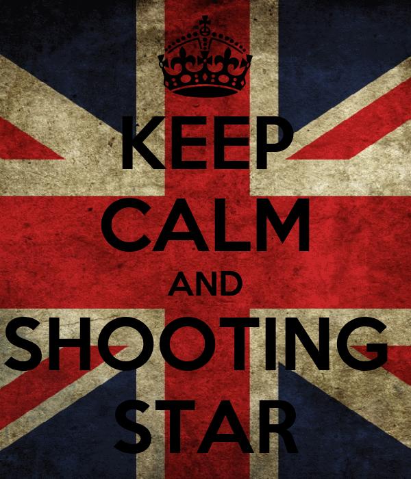KEEP CALM AND SHOOTING  STAR