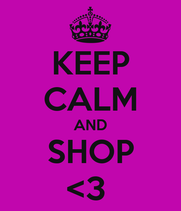 KEEP CALM AND SHOP <3