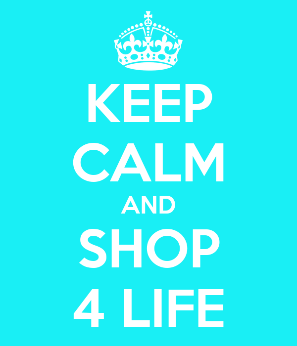 KEEP CALM AND SHOP 4 LIFE