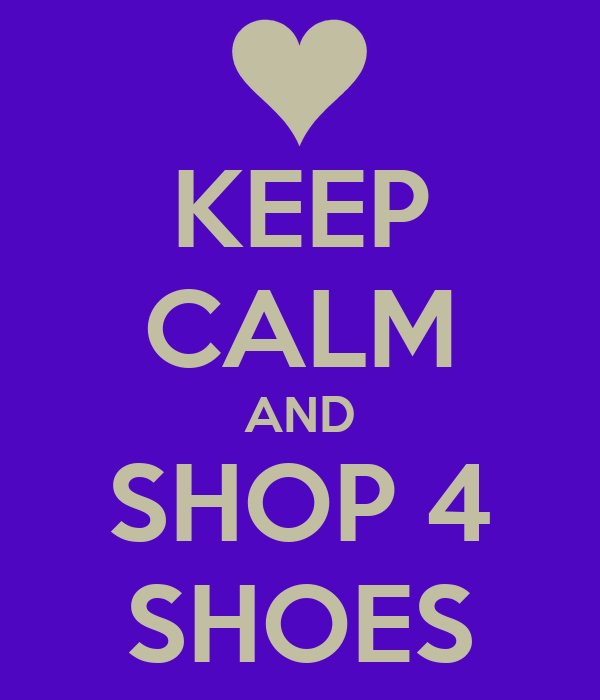 KEEP CALM AND SHOP 4 SHOES