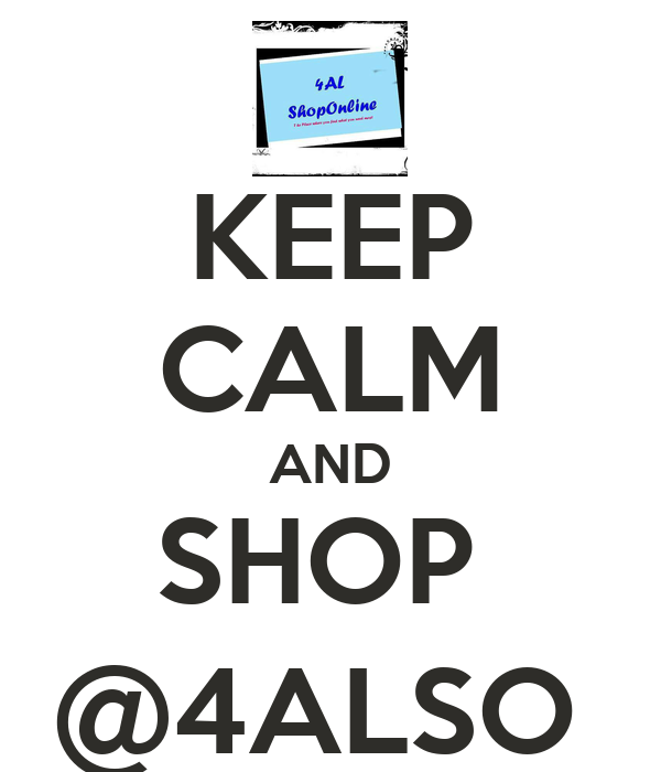 KEEP CALM AND SHOP  @4ALSO