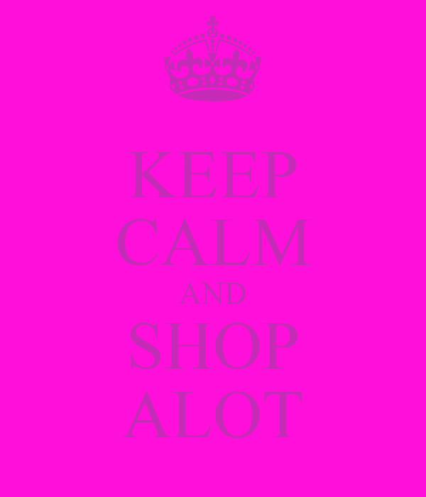 KEEP CALM AND SHOP ALOT