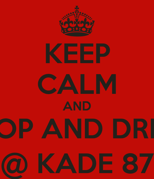 KEEP CALM AND SHOP AND DRINK @ KADE 87