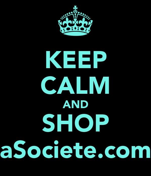KEEP CALM AND SHOP aSociete.com