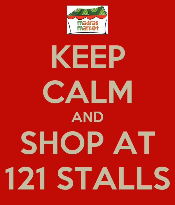 KEEP CALM AND SHOP AT 121 STALLS